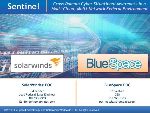 © 2013 BlueSpace Federal Corp. and SolarWinds Worldwide, LLC. All rights reserved. Sentinel SolarWinds® POC Ed Bender Lead...