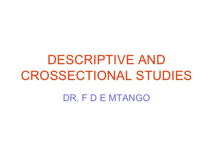 DESCRIPTIVE AND CROSSECTIONAL STUDIES DR. F D E MTANGO