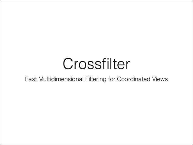 Crossfilter Fast Multidimensional Filtering for Coordinated Views