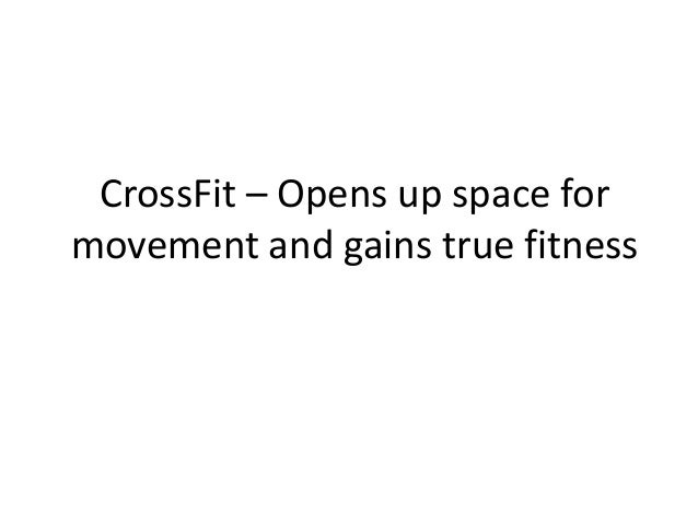 Cross fit – opens up space for movement and gains true fitness