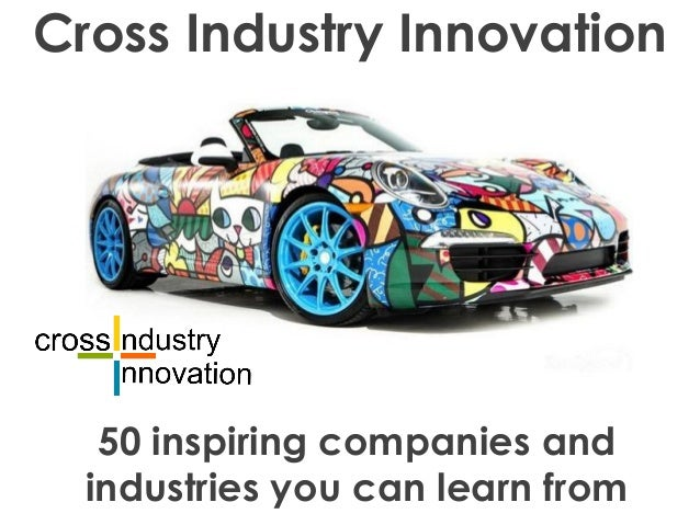 Cross Industry Innovation 50 inspiring companies and industries you can learn from