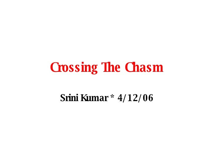 Crossing The Chasm Srini Kumar * 4/12/06