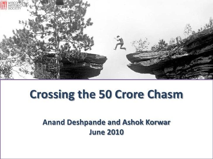 Crossing the 50 Crore ChasmAnand Deshpande and Ashok KorwarJune 2010<br />
