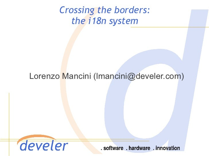 Crossing the borders:         the i18n systemLorenzo Mancini (lmancini@develer.com)