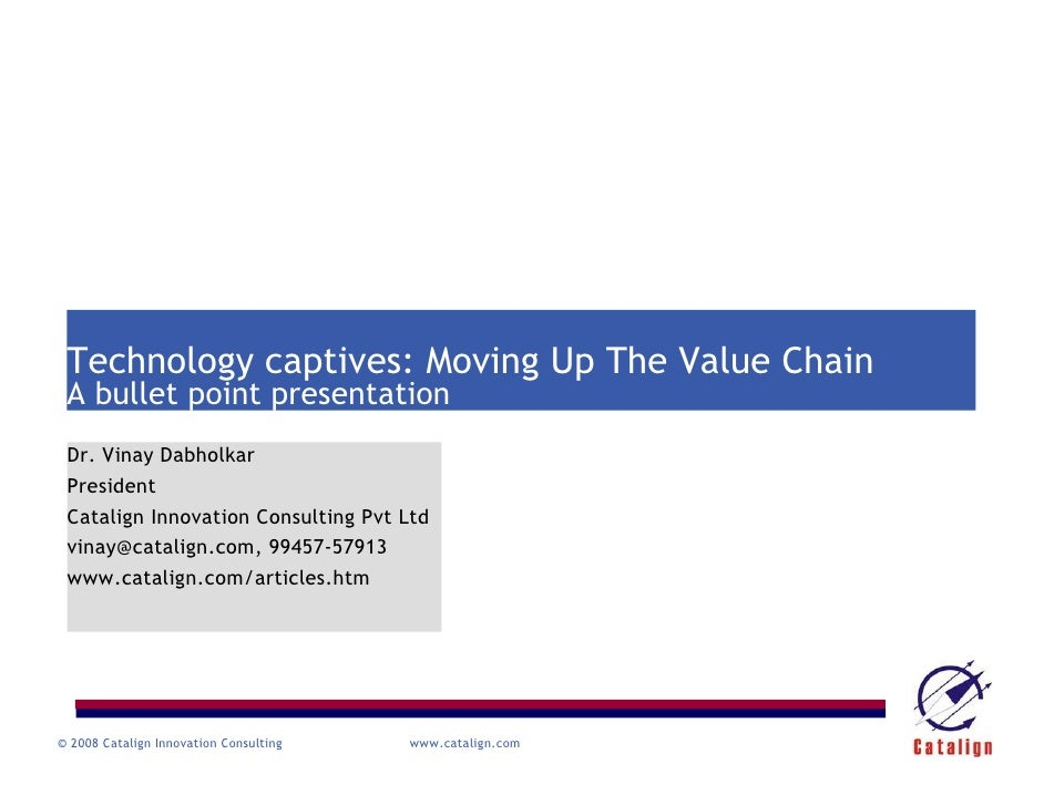 cost               value      Technology captives: Moving Up The Value Chain  A bullet point presentation  Dr. Vinay Dabho...