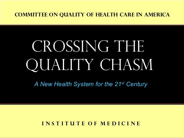 11 Crossing the Quality Chasm A New Health System for the 21st Century I n s t I t u t e o f M e d I c I n e Committee on ...