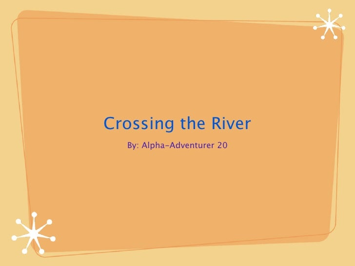 Crossing the River  By: Alpha-Adventurer 20