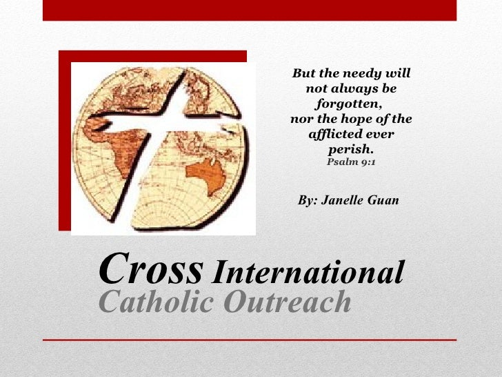 Cross   International Catholic Outreach But the needy will not always be forgotten,  nor the hope of the afflicted ever pe...