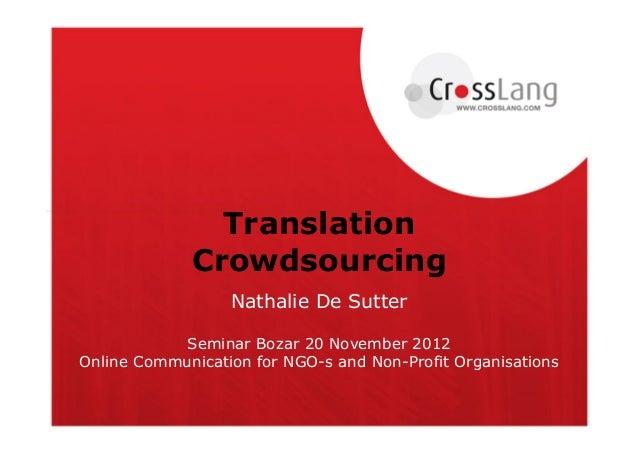 Translation             Crowdsourcing                  Nathalie De Sutter            Seminar Bozar 20 November 2012Online ...