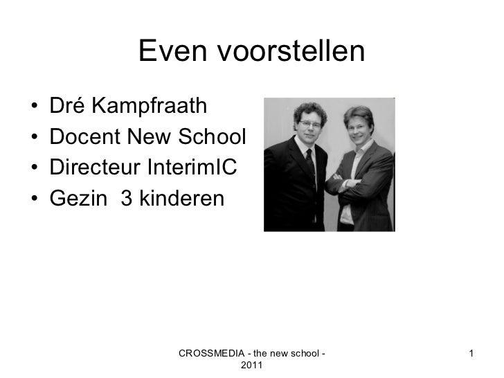Even voorstellen <ul><li>Dré Kampfraath </li></ul><ul><li>Docent New School </li></ul><ul><li>Directeur InterimIC </li></u...