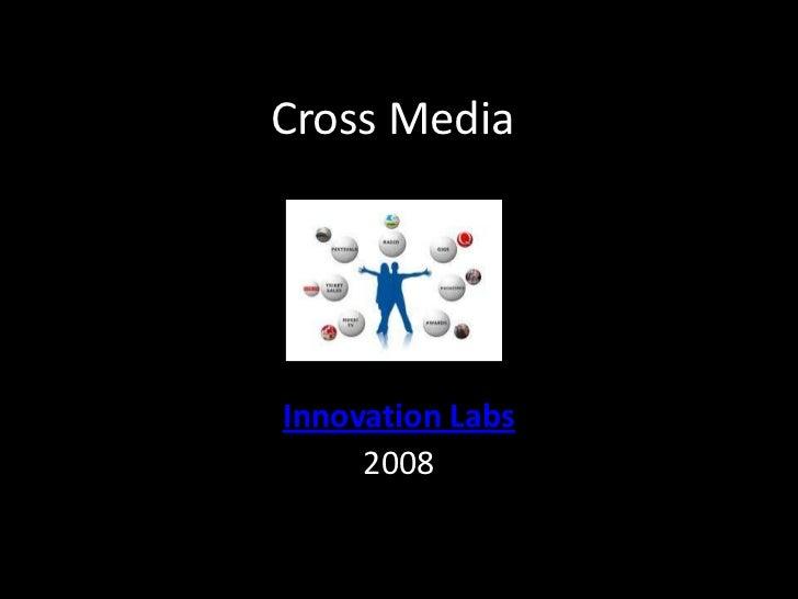 Cross Media<br />Innovation Labs<br />2008<br />