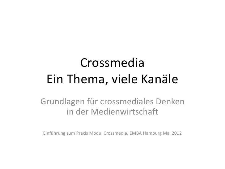 Crossmedia Ein Thema, viele KanäleGrundlagen für crossmediales Denken      in der MedienwirtschaftEinführung zum Praxis Mo...