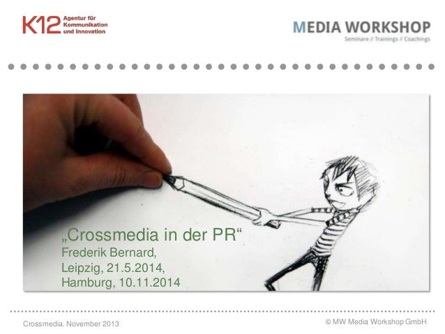 """Crossmedia in der PR"" Frederik Bernard, Leipzig, 21.5.2014, Hamburg, 10.11.2014  Crossmedia. November 2013  © MW Media Wo..."