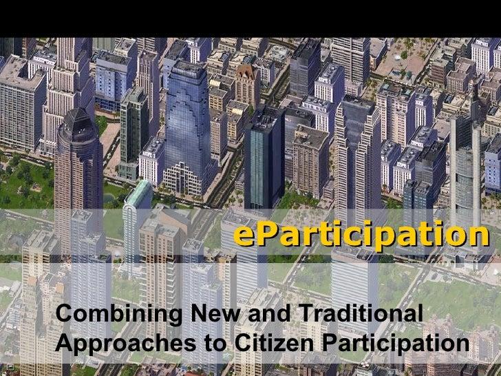 eParticipation   eParticipation - Overview     Chris Haller      eParticipation.com <ul><ul><ul><li>Combining New and Trad...
