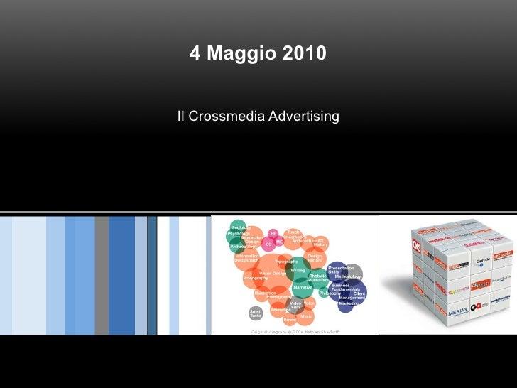 4 Maggio 2010 Il Crossmedia Advertising