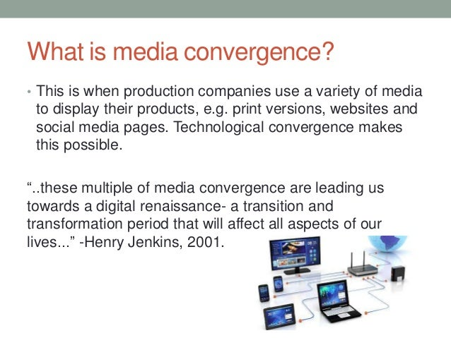 what is meant by media convergence and how has it affected everyday life Read this essay on what is it meant by the term media convergence with reguard to business and how it affected everyday life come browse our large digital warehouse of free sample essays.