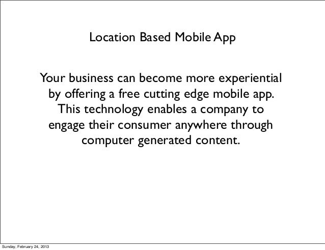 Location Based Mobile App                   Your business can become more experiential                    by offering a fr...