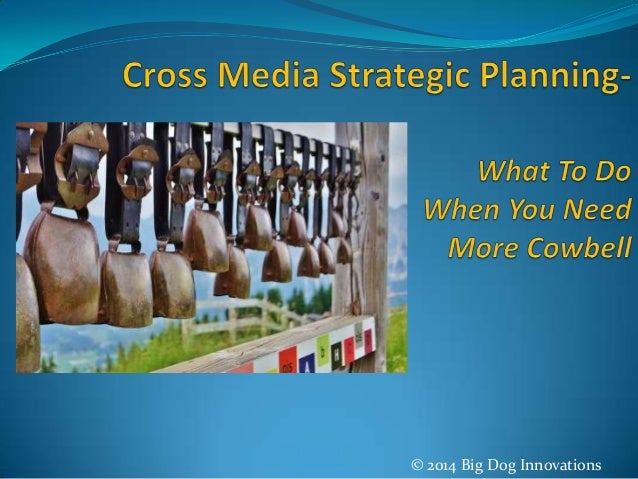 Cross Media Strategic Planning- What to do When You Need More Cowbell