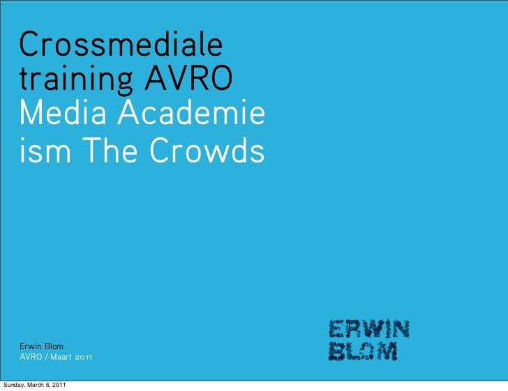 Crossmediale    training AVRO    Media Academie    ism The Crowds     Erwin Blom     AVRO / Maart 2011Sunday, March 6, 2011