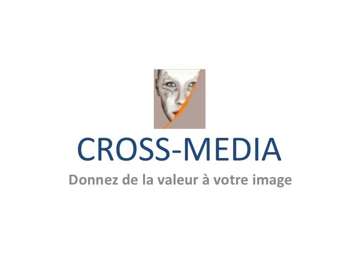 CROSS-MEDIA<br />Donnez de la valeur à votre image<br />