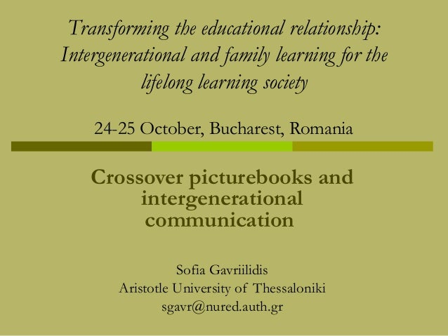 Transforming the educational relationship: Intergenerational and family learning for the lifelong learning society 24-25 O...