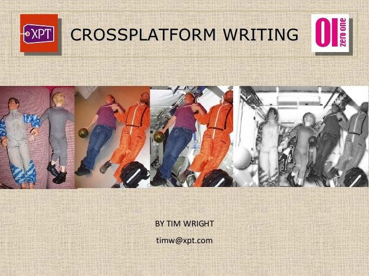 CROSSPLATFORM WRITING BY TIM WRIGHT [email_address]