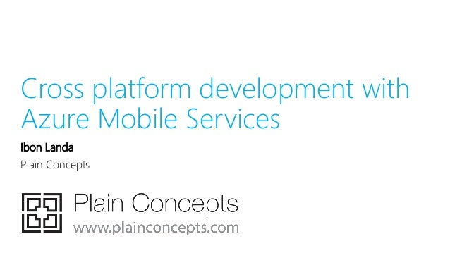 Cross platform development with Azure Mobile Services Ibon Landa Plain Concepts