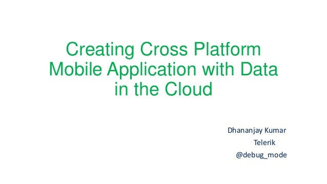 Creating Cross PlatformMobile Application with Datain the CloudDhananjay KumarTelerik@debug_mode