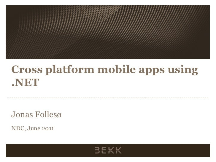 Cross platform mobile apps using .NET<br />Jonas Follesø<br />NDC, June 2011<br />