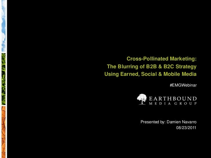 Cross-Pollinated Marketing: The Blurring of B2B & B2C Strategy using Earned, Social & Mobile Media