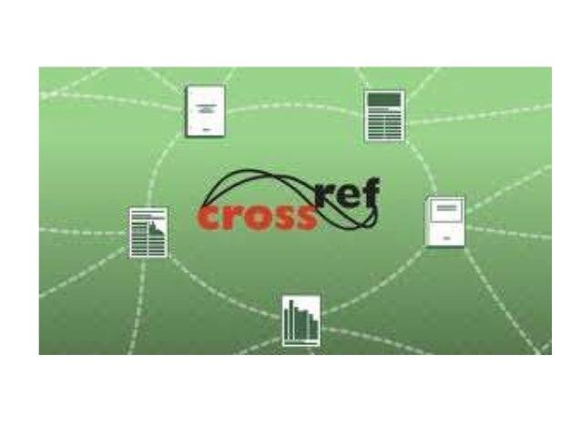 ¿Qué es CrossRef?• Es:   – Asociación independiente.   – Fundada y dirigida por los editores.   – La forma de conectar a l...