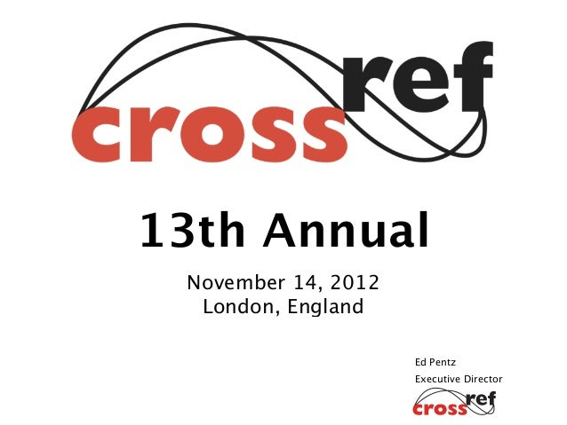 13th Annual November 14, 2012  London, England                     Ed Pentz                     Executive Director
