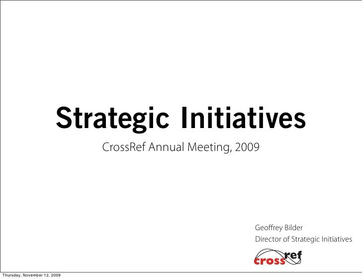 Strategic Initiatives                               CrossRef Annual Meeting, 2009                                         ...