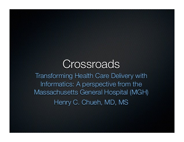 CrossroadsTransforming Health Care Delivery with  Informatics: A perspective from theMassachusetts General Hospital (MGH) ...