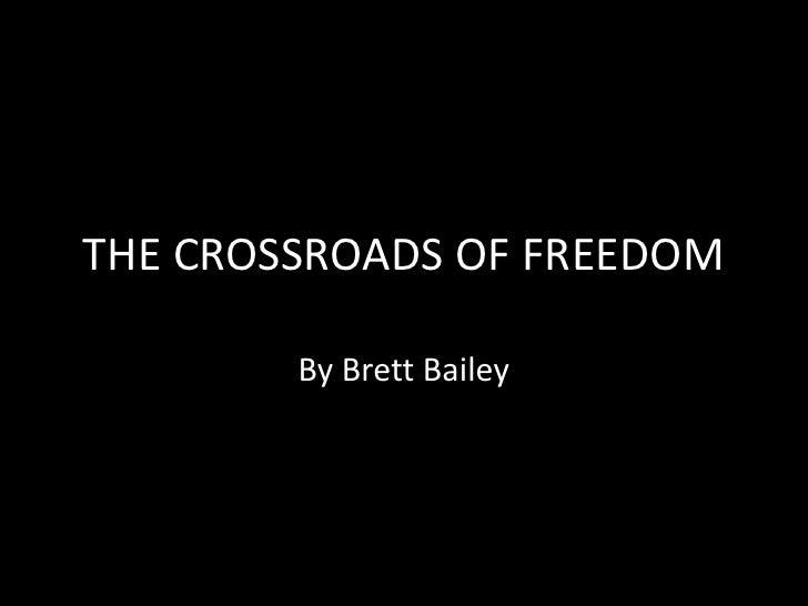 THE CROSSROADS OF FREEDOM<br />By Brett Bailey<br />
