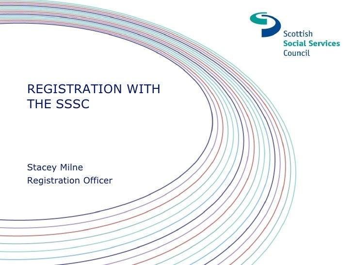REGISTRATION WITHTHE SSSCStacey MilneRegistration Officer