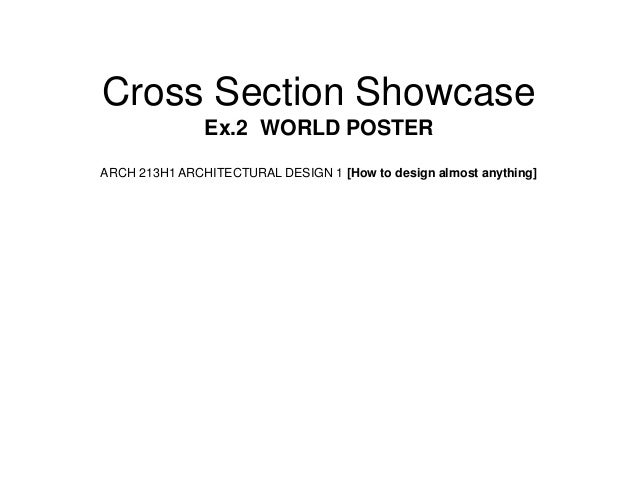 Cross Section Showcase               Ex.2 WORLD POSTERARCH 213H1 ARCHITECTURAL DESIGN 1 [How to design almost anything]