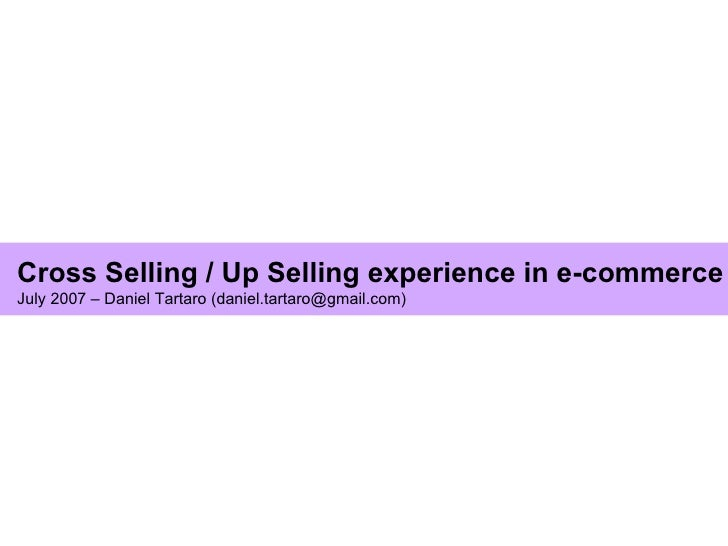 Cross Selling / Up Selling experience in e-commerce July 2007 – Daniel Tartaro (daniel.tartaro@gmail.com)