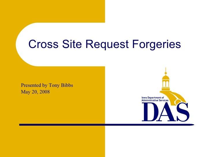<ul><ul><li>Presented by Tony Bibbs </li></ul></ul><ul><ul><li>May 20, 2008 </li></ul></ul>Cross Site Request Forgeries