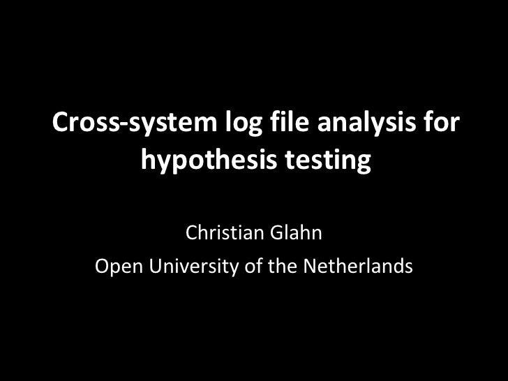 Cross-system log file analysis for hypothesis testing Christian Glahn Open University of the Netherlands