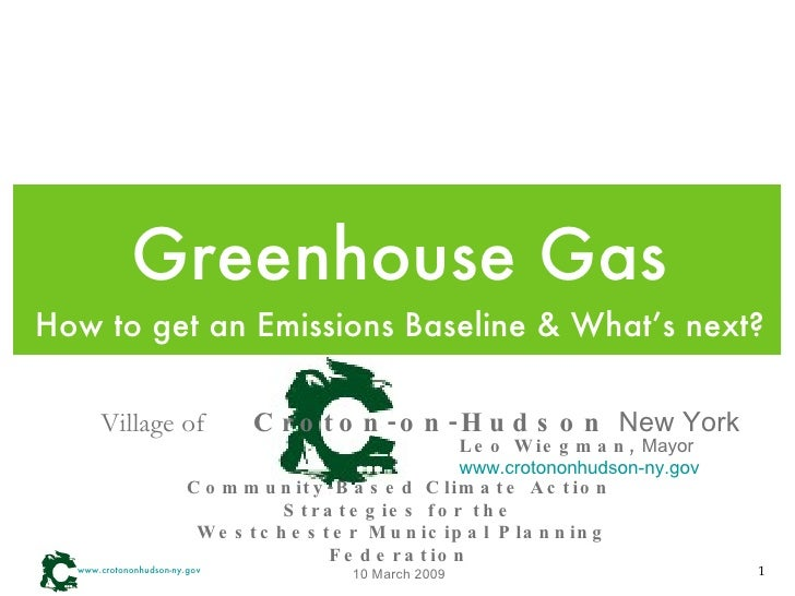Greenhouse Gas <ul><li>How to get an Emissions Baseline & What's next? </li></ul>Village of  Croton-on-Hudson  New York Co...