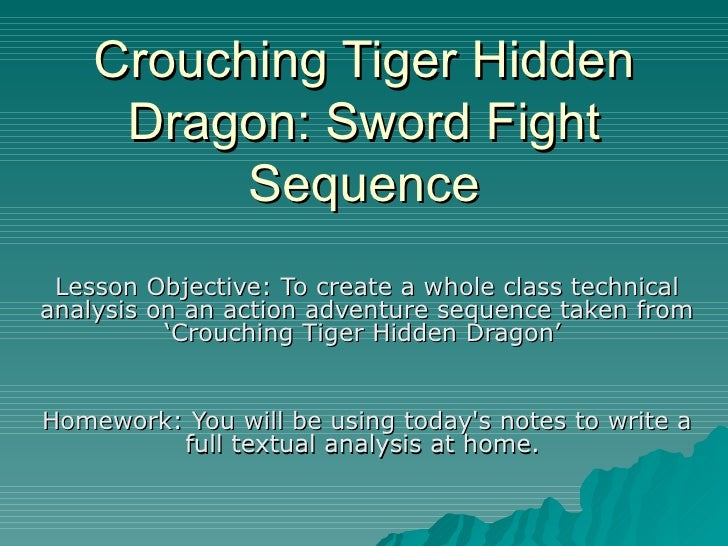 Crouching Tiger Hidden Dragon: Sword Fight Sequence Lesson Objective: To create a whole class technical analysis on an act...