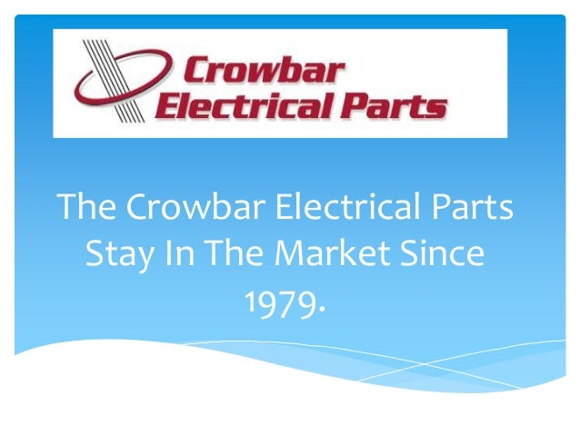 The Crowbar Electrical Parts Stay In The Market Since 1979.