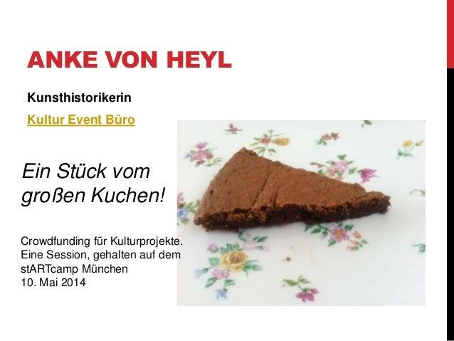 ANKE VON HEYL Kunsthistorikerin Kultur Event Büro Ein Stück vom großen Kuchen! Crowdfunding für Kulturprojekte. Eine Sessi...