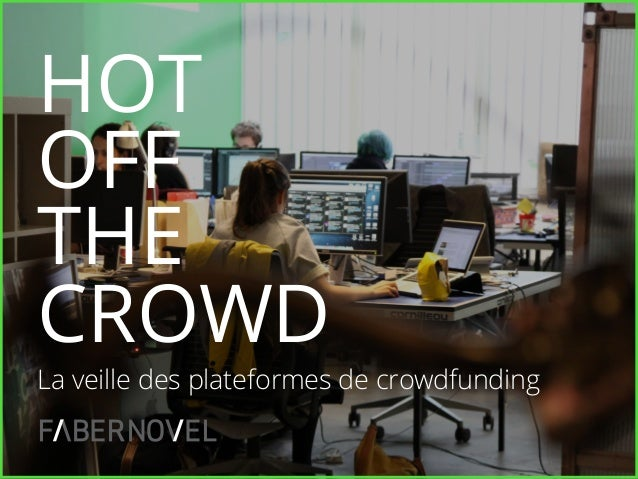 HOT OFF THE CROWD La veille des plateformes de crowdfunding