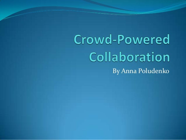Crowd powered collaboration