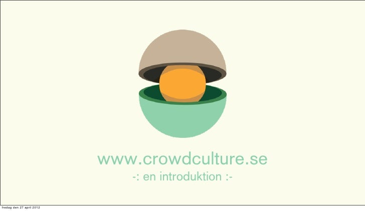 www.crowdculture.se                              -: en introduktion :-fredag den 27 april 2012