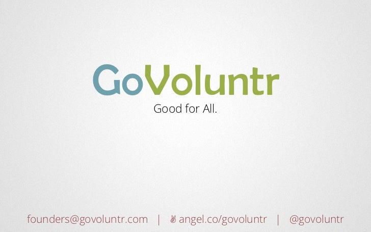 GoVoluntr   Good for All.founders@govoluntr.com | ✌ angel.co/govoluntr | @govoluntr