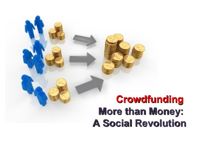 Crowdfunding More than Money:A Social Revolution