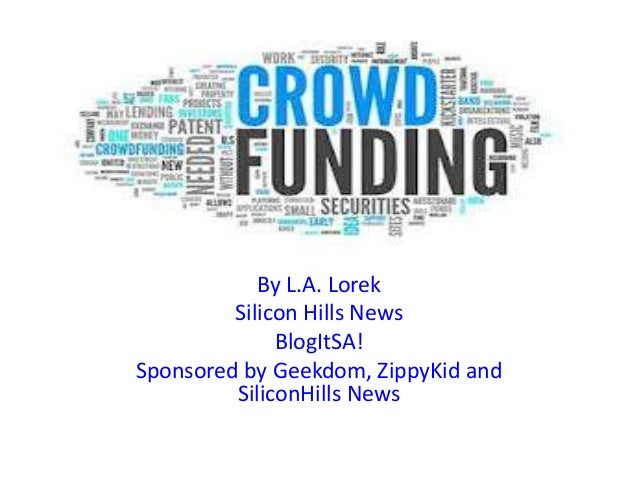 Crowfunding            By L.A. Lorek         Silicon Hills News              BlogItSA!Sponsored by Geekdom, ZippyKid and  ...